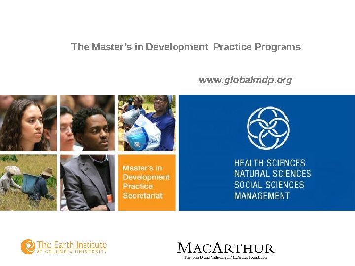 November 2007 The Master's in Development Practice Programs  www. globalmdp. org