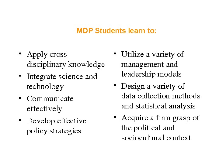 MDP Students learn to:  • Applycross disciplinaryknowledge • Integratescienceand technology • Communicate effectively • Developeffective