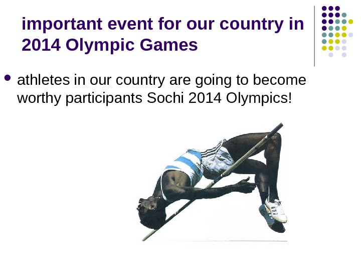 important event for our country in 2014 Olympic Games athletes in our country are going to