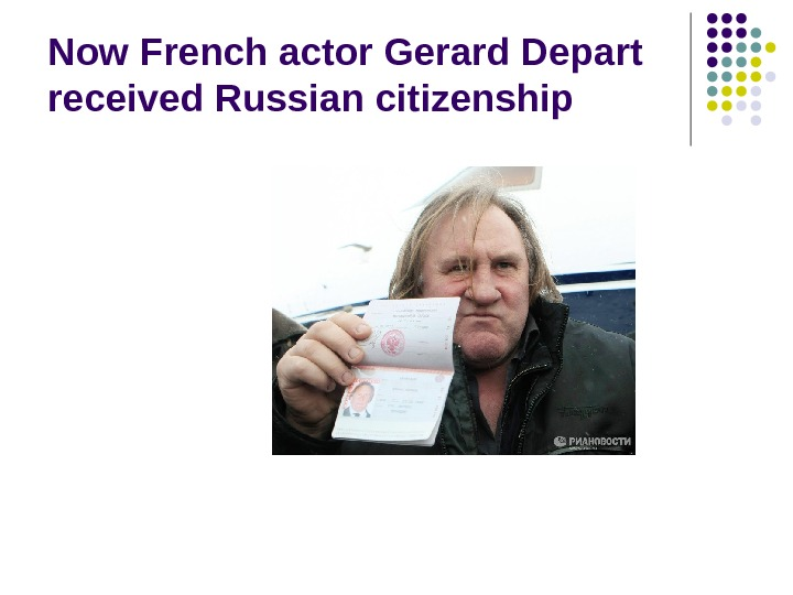 Now French actor Gerard Depart received Russian citizenship