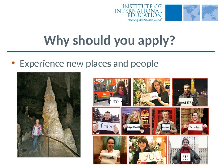 Why should you apply?  • Experience new places and people