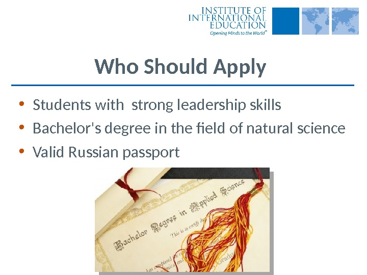 Who Should Apply • Students with strong leadership skills • Bachelor's degree in the field of