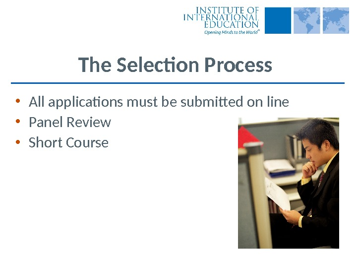 The Selection Process • All applications must be submitted on line • Panel Review • Short
