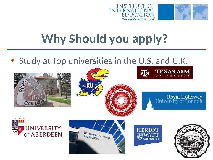 Why Should you apply?  • Study at Top universities in the U. S. and U.