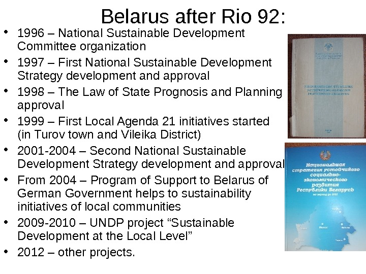 Belarus after Rio 92 :  • 1996 – National Sustainable Development Committee organization • 1997
