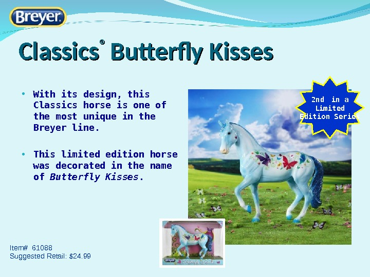 Classics ® ® Butterfly Kisses • With its design, this Classics horse is one of the