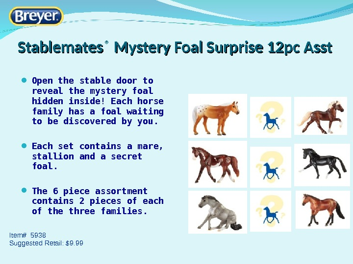 Stablemates ® Mystery Foal Surprise 12 pc Asst Item# 5938 Suggested Retail: $9. 99 Open the