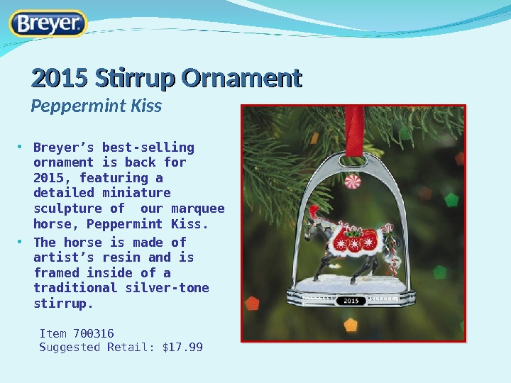 2015 Stirrup Ornament Peppermint Kiss • Breyer 's best-selling ornament is back for 2015, featuring a
