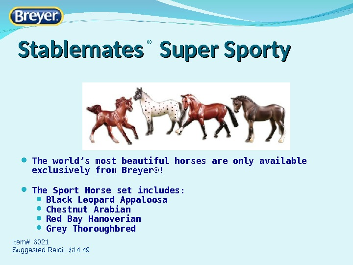 Stablemates ®  Super Sporty The world 's most beautiful horses are only available exclusively from