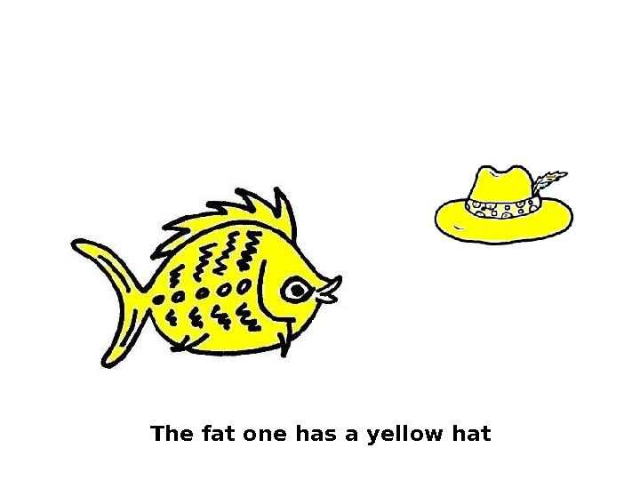 The fat one has a yellow hat