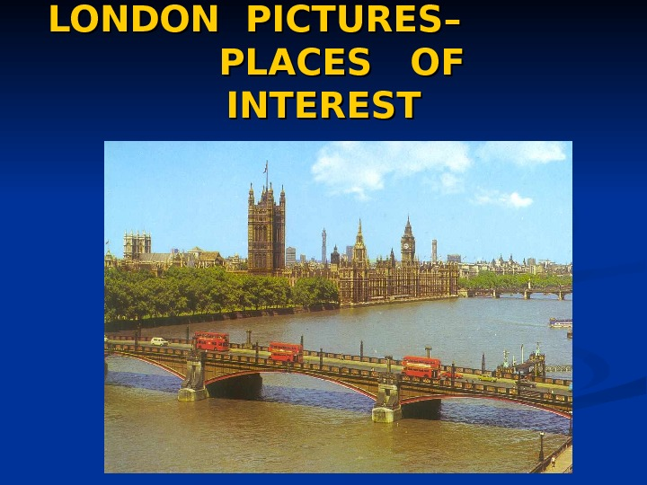 LONDON PICTURES–    PLACES  OF INTEREST