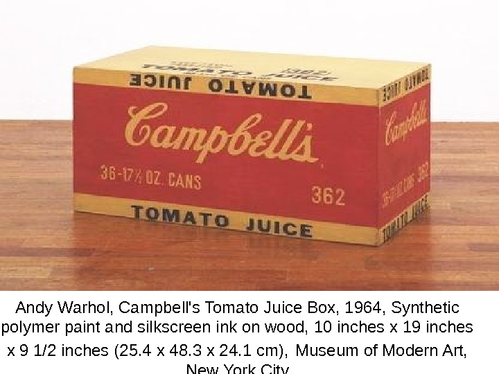 Andy Warhol, Campbell's Tomato Juice Box, 1964, Synthetic polymer paint and silkscreen ink on wood, 10