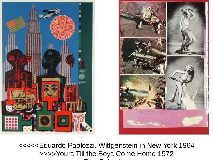Eduardo Paolozzi. Wittgenstein in New York 1964 Yours Till the Boys Come Home 1972 Tate Collection