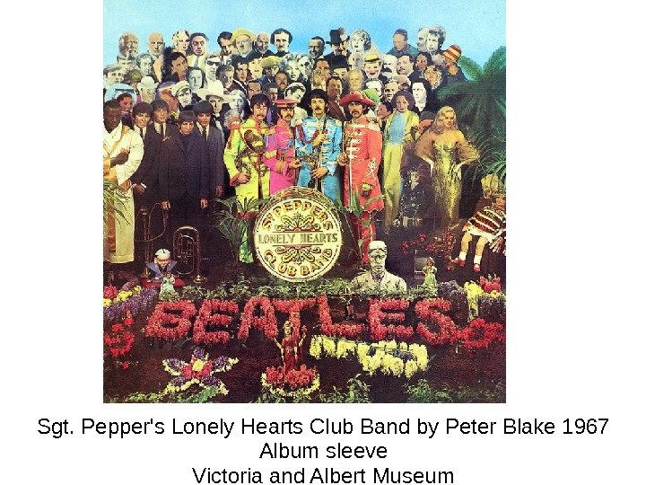 Sgt. Pepper's Lonely Hearts Club Band by Peter Blake 1967 Album sleeve Victoria and Albert Museum