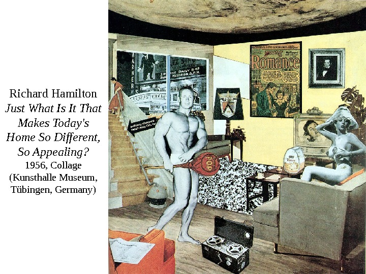 Richard Hamilton Just What Is It That Makes Today's Home So Different,  So Appealing? 1956,