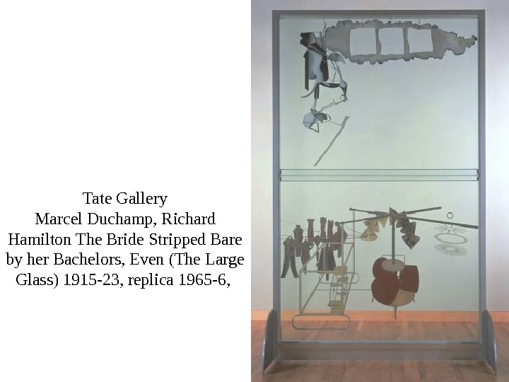 Tate Gallery Marcel Duchamp, Richard Hamilton The Bride Stripped Bare by her Bachelors, Even (The Large