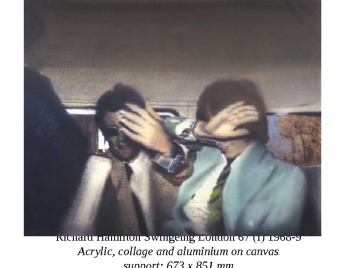 Richard Hamilton Swingeing London 67 (f) 1968 -9 Acrylic, collage and aluminium on canvas support: 673