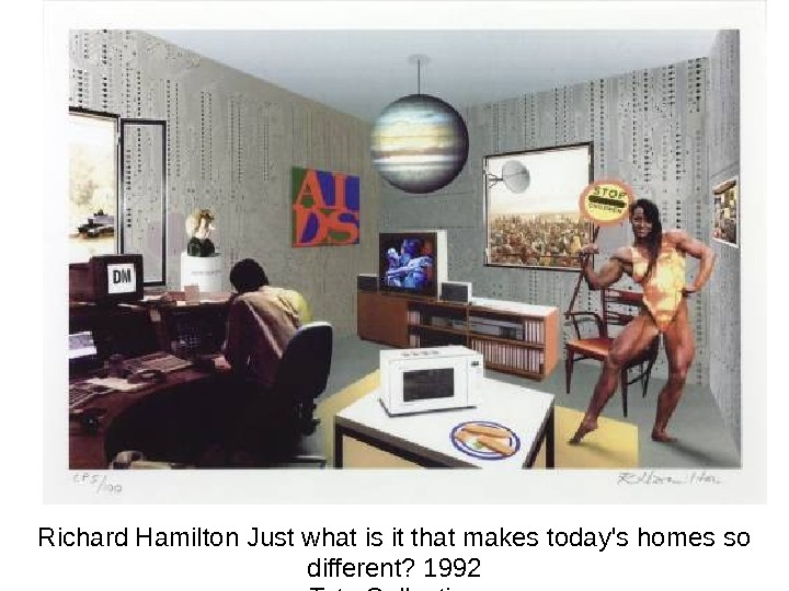 Richard Hamilton Just what is it that makes today's homes so different? 1992 Tate Collection