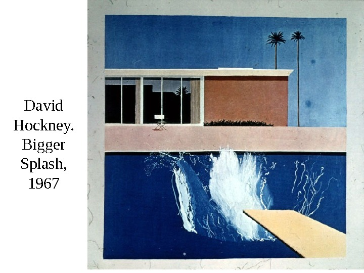 David Hockney. Bigger Splash, 1967