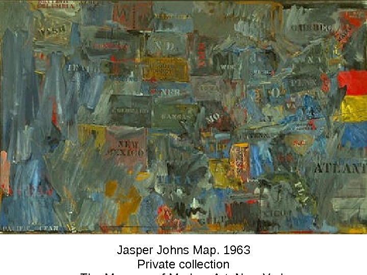 Jasper Johns Map. 1963 Private collection The Museum of Modern Art, New York