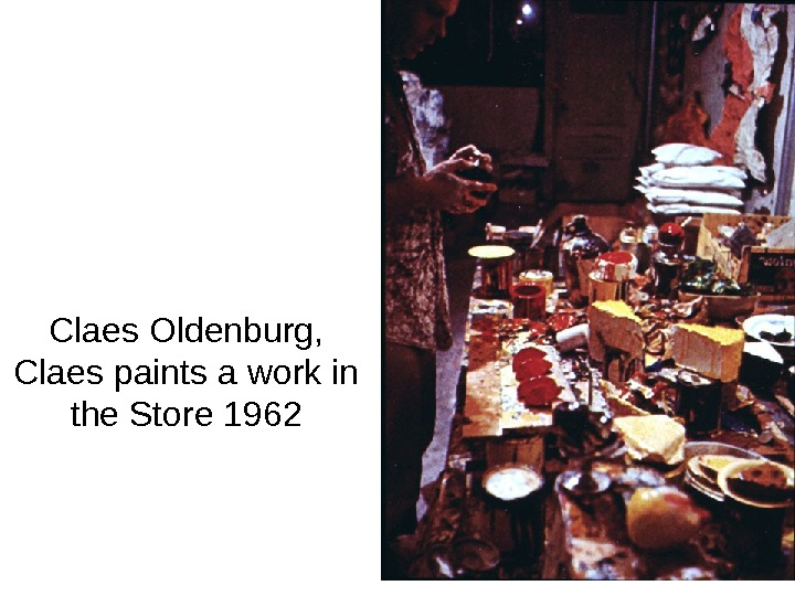 Claes Oldenburg,  Claes paints a work in the Store 1962