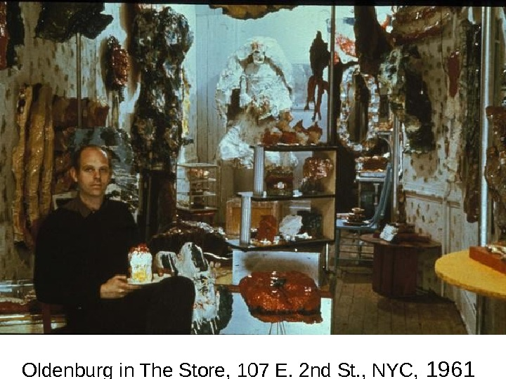 Oldenburg in The Store, 107 E. 2 nd St. , NYC,  1961