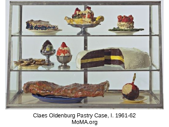 Claes Oldenburg Pastry Case, I. 1961 -62 Mo. MA. org