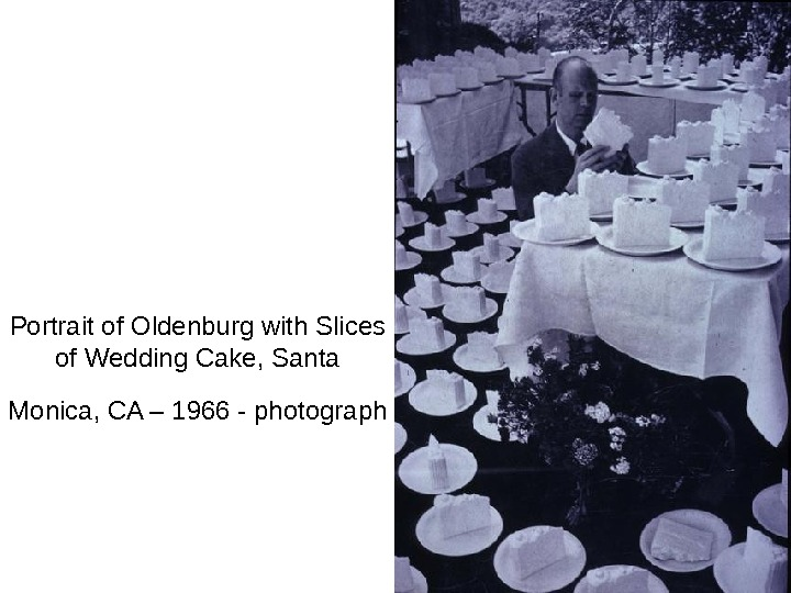 Portrait of Oldenburg with Slices of Wedding Cake, Santa Monica, CA – 1966 - photograph