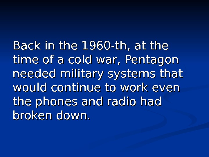 Back in the 1960 -th, at the time of a cold war, Pentagon needed military systems