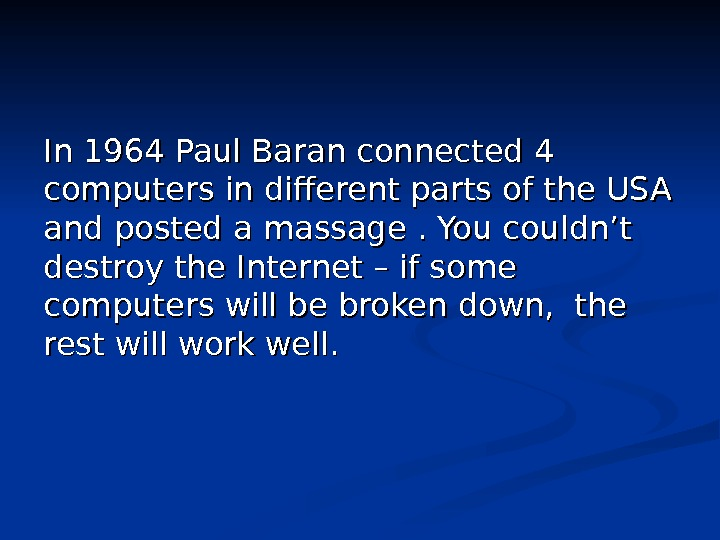 In 1964 Paul Baran connected 4 computers in different parts of the USA and posted a