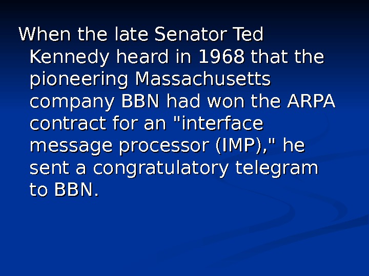 When the late Senator Ted Kennedy heard in 1968 that the pioneering Massachusetts company BBN had