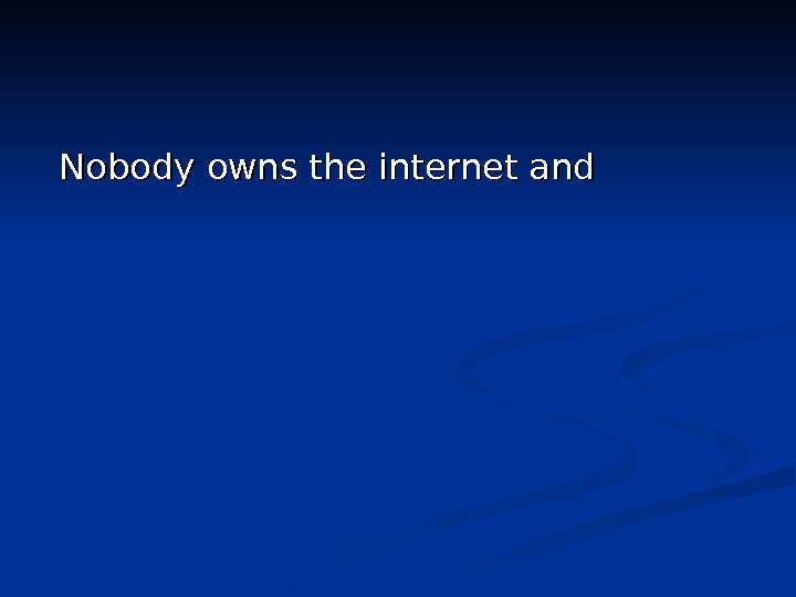 Nobody owns the internet and