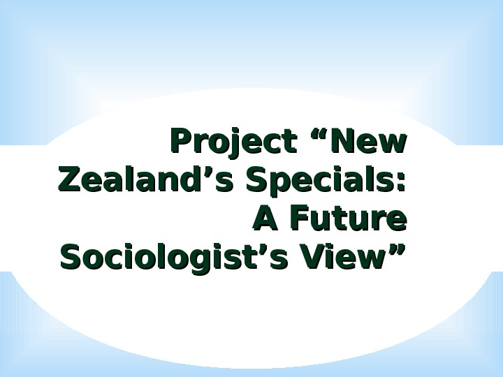 "Project ""New Zealand's Specials:  A Future Sociologist's View"""
