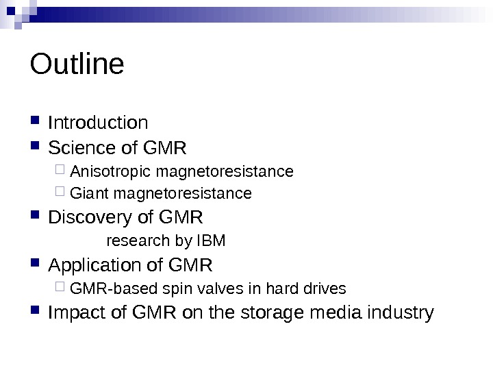 Outline Introduction Science of GMR Anisotropic magnetoresistance Giant magnetoresistance Discovery of GMR