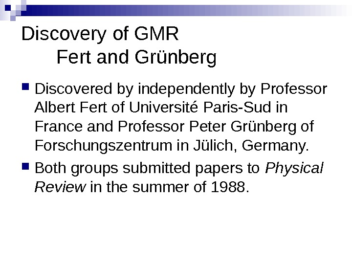 Discovery of GMR Fert and Grünberg Discovered by independently by Professor Albert Fert of