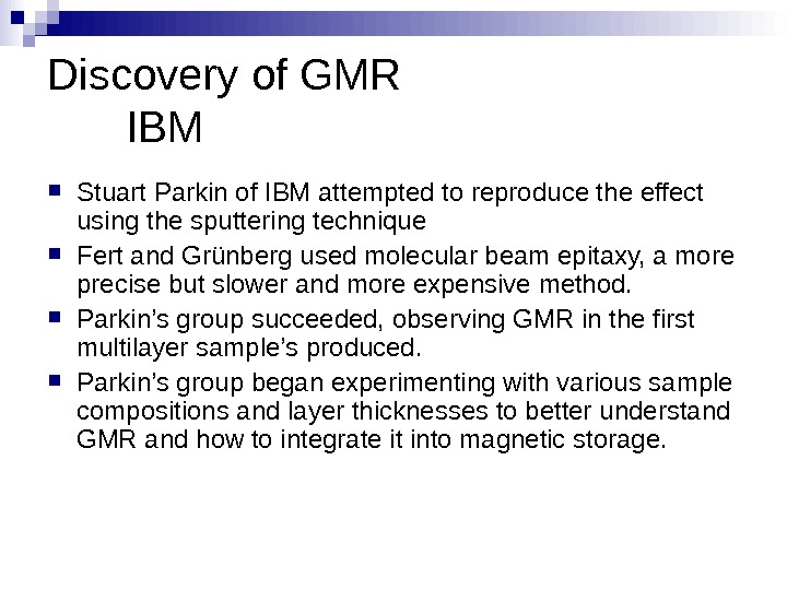 Discovery of GMR IBM Stuart Parkin of IBM attempted to reproduce the effect using