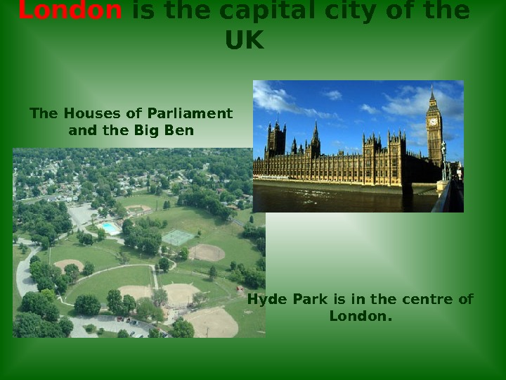 London is the capital city of the UK The Houses of Parliament and the Big Ben