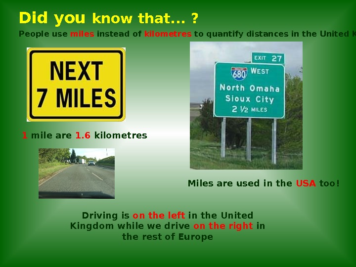 Did you know that. . . ? People use miles instead of kilometres to quantify distances