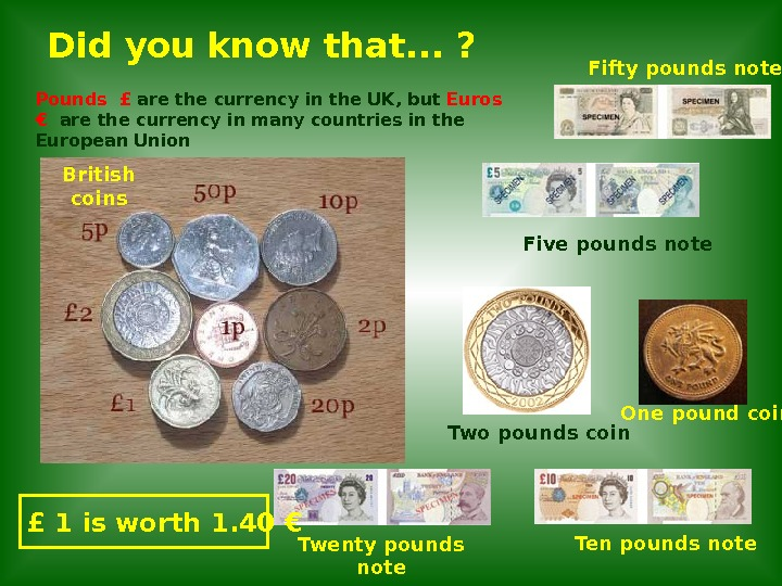 Pounds  £  are the currency in the UK, but Euros  €  are