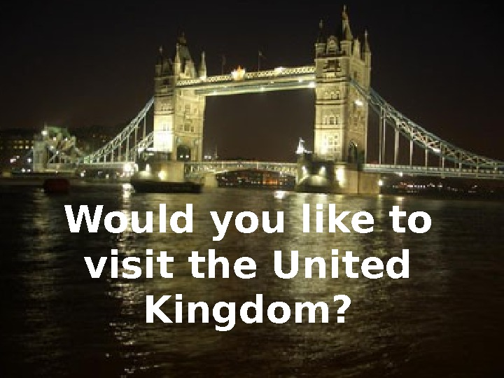 Where are you from? A country report The United Kingdom Carme Florit. Would you like to