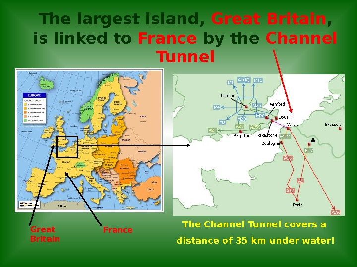 The largest island,  Great Britain ,  is linked to France by the Channel Tunnel