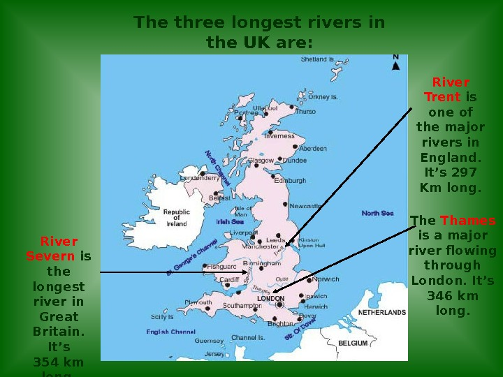 The three longest rivers in the UK are: River Severn is the longest river in Great