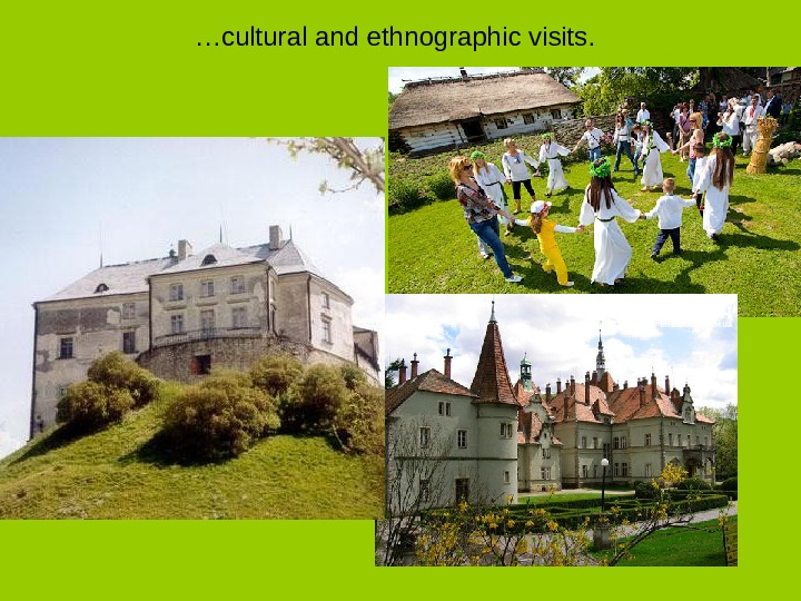 … cultural and ethnographic visits.