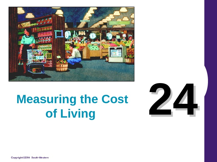 Copyright© 2004 South-Western 2424 Measuring the Cost of Living