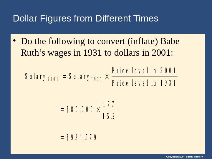 Copyright© 2004 South-Western. Dollar Figures from Different Times • Do the following to convert (inflate) Babe