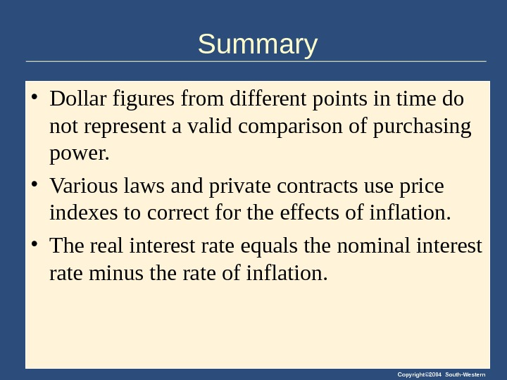 Copyright© 2004 South-Western. Summary • Dollar figures from different points in time do not represent a