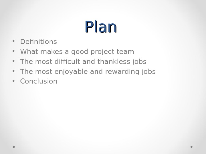 Plan  • Definitions  • What makes a good project team • The most difficult