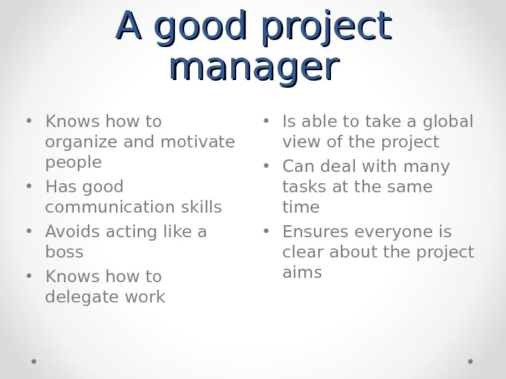 A good project manager • Is able to take a global view of the project •