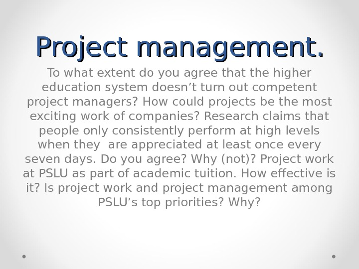 Project management. To what extent do you agree that the higher education system doesn't turn out