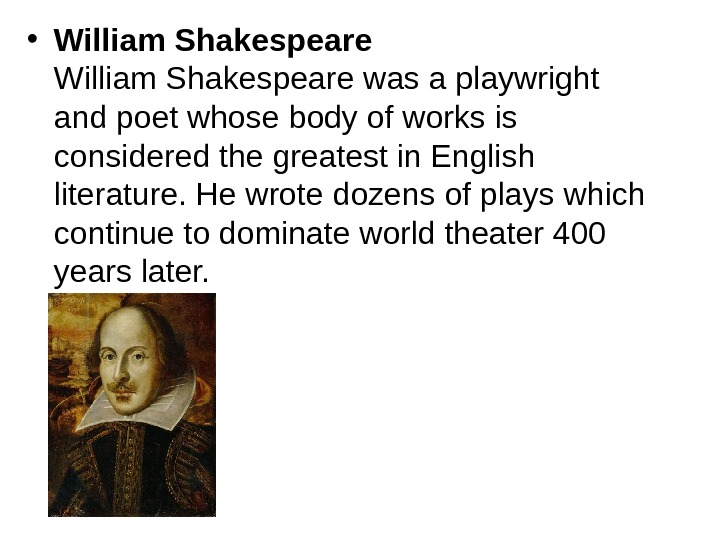 • William Shakespeare was a playwright and poet whose body of works is considered